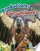 libro Productores Y Consumidores (producers And Consumers) (spanish Version) (grade 4)